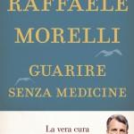 Raffaele Morelli, Guarire senza medicine (Mondadori)