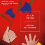 Alla fine resta l'amore (Mondadori) di Claudia Mehler