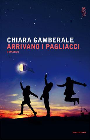 Chiara Gamberale - Arrivano i pagliacci