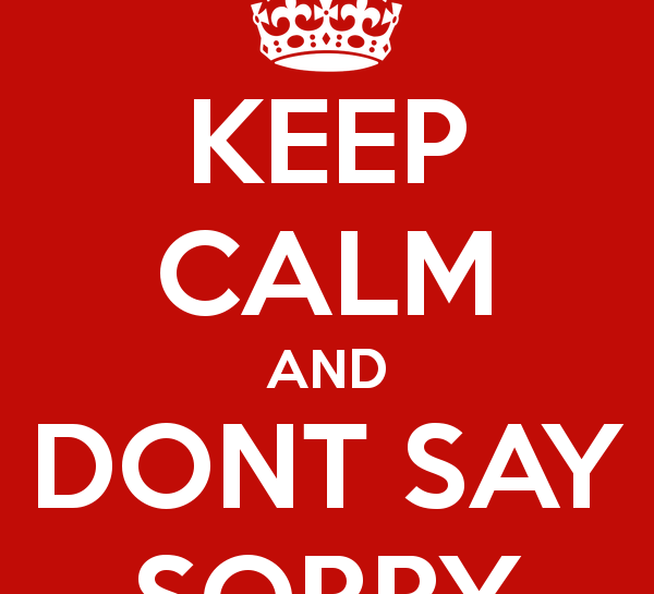 keep-calm-and-dont-say-sorry-3